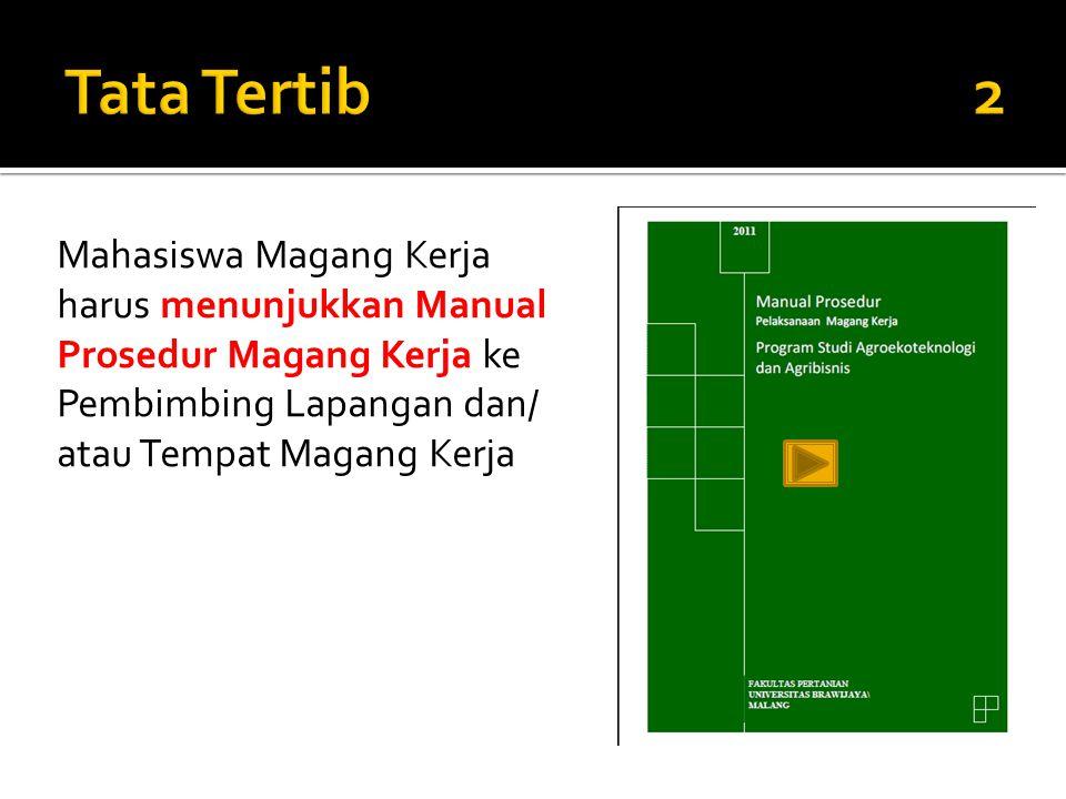 Mahasiswa Magang Kerja harus menunjukkan Manual Prosedur Magang Kerja ke Pembimbing Lapangan dan/ atau Tempat Magang Kerja