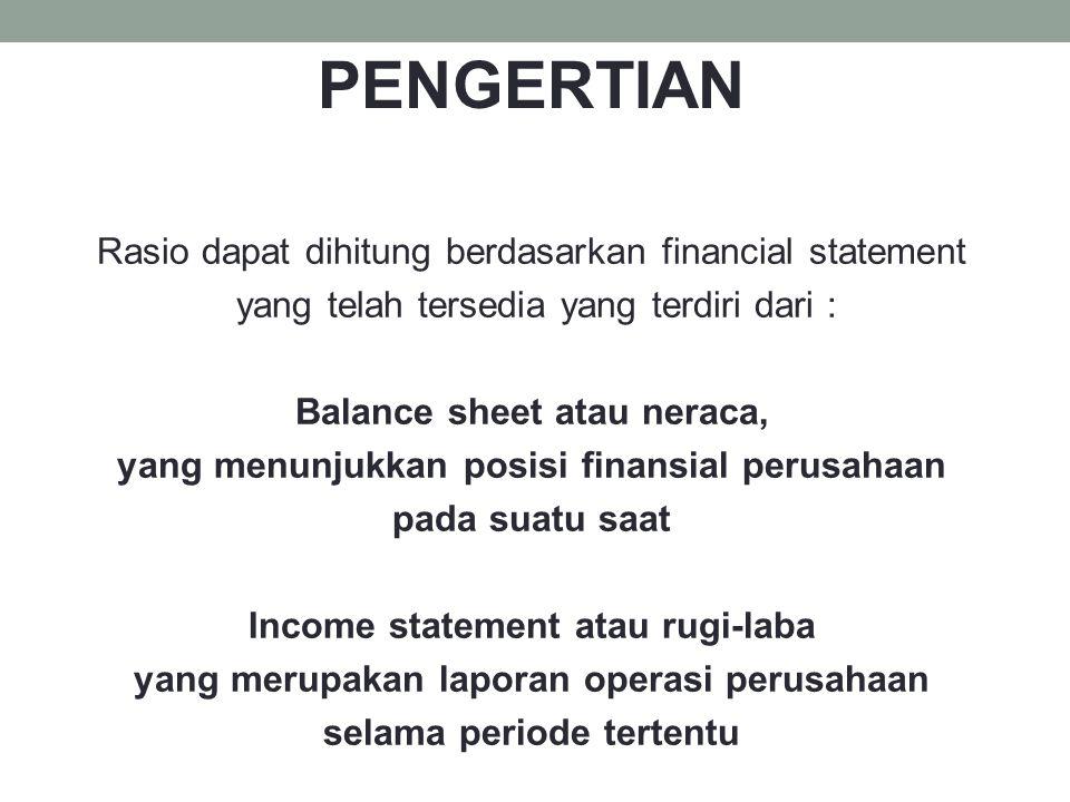 Rasio dapat dihitung berdasarkan financial statement yang telah tersedia yang terdiri dari : Balance sheet atau neraca, yang menunjukkan posisi finans