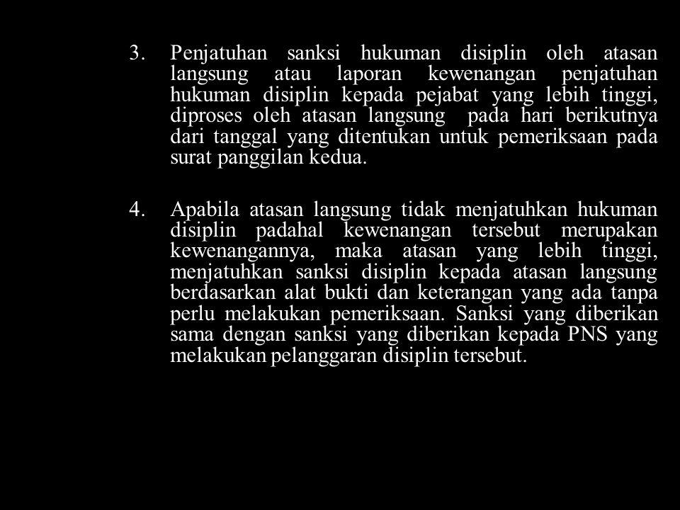3.Penjatuhan sanksi hukuman disiplin oleh atasan langsung atau laporan kewenangan penjatuhan hukuman disiplin kepada pejabat yang lebih tinggi, dipros