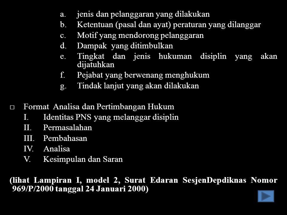 a.jenis dan pelanggaran yang dilakukan b.Ketentuan (pasal dan ayat) peraturan yang dilanggar c.Motif yang mendorong pelanggaran d.Dampak yang ditimbul