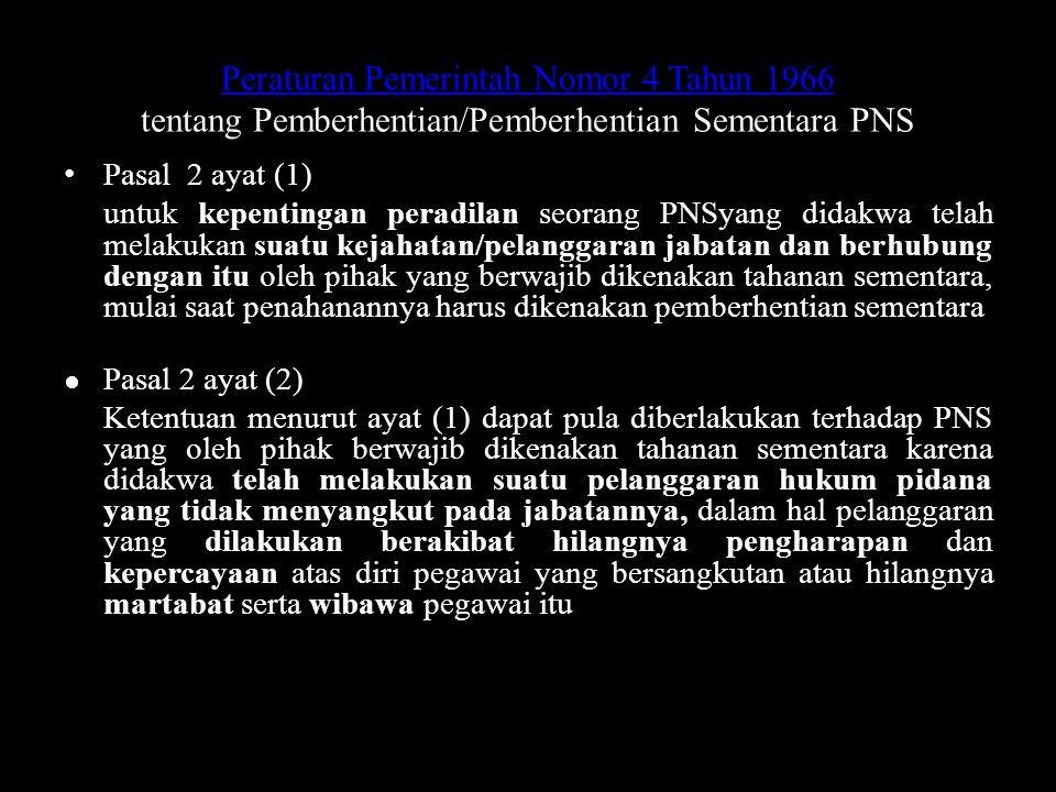 Peraturan Pemerintah Nomor 4 Tahun 1966 Peraturan Pemerintah Nomor 4 Tahun 1966 tentang Pemberhentian/Pemberhentian Sementara PNS Pasal 2 ayat (1) unt
