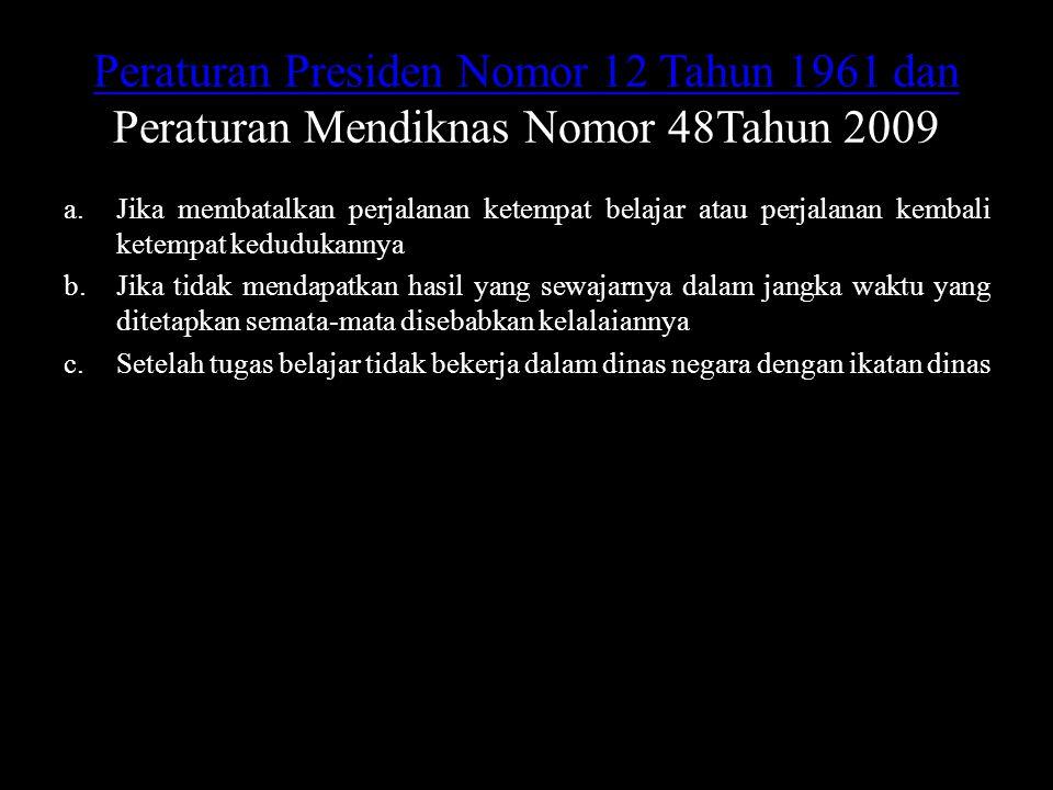 Peraturan Presiden Nomor 12 Tahun 1961 dan Peraturan Presiden Nomor 12 Tahun 1961 dan Peraturan Mendiknas Nomor 48Tahun 2009 a.Jika membatalkan perjal