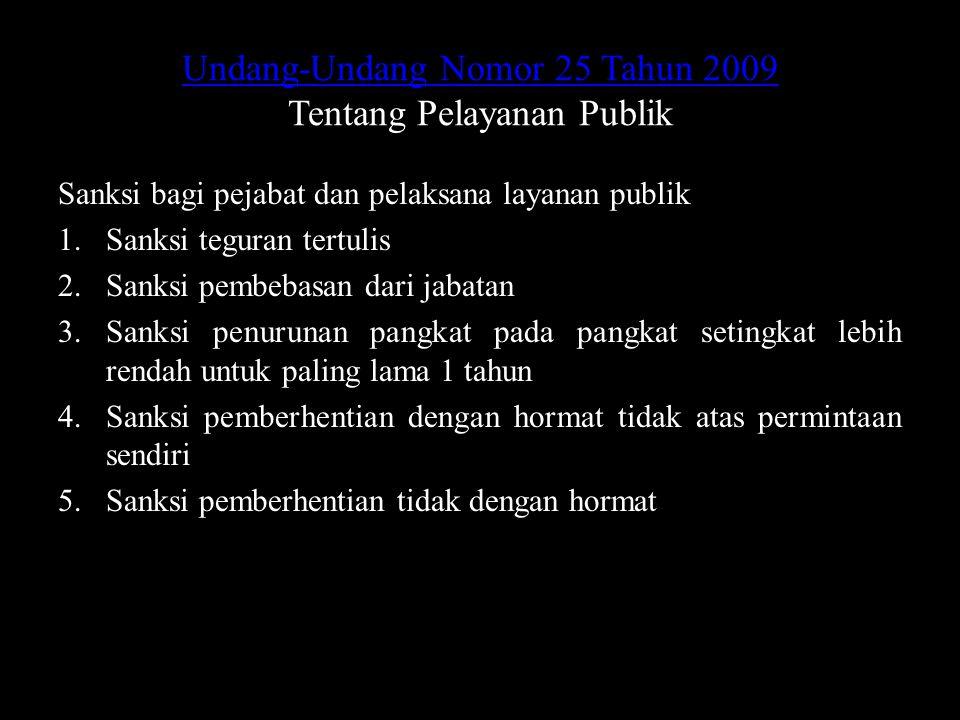Undang-Undang Nomor 25 Tahun 2009 Undang-Undang Nomor 25 Tahun 2009 Tentang Pelayanan Publik Sanksi bagi pejabat dan pelaksana layanan publik 1.Sanksi