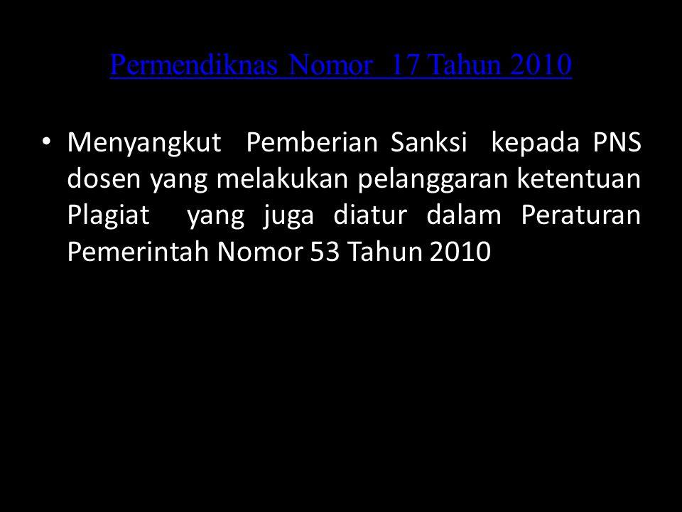 Permendiknas Nomor 17 Tahun 2010 Menyangkut Pemberian Sanksi kepada PNS dosen yang melakukan pelanggaran ketentuan Plagiat yang juga diatur dalam Pera
