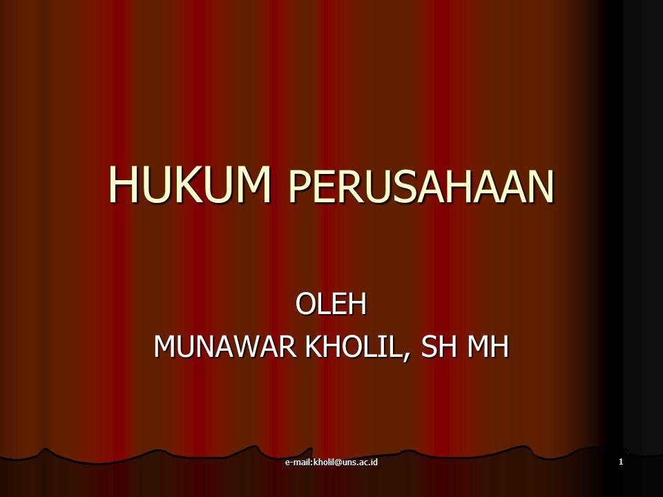 e-mail:kholil@uns.ac.id 1 HUKUM PERUSAHAAN OLEH MUNAWAR KHOLIL, SH MH