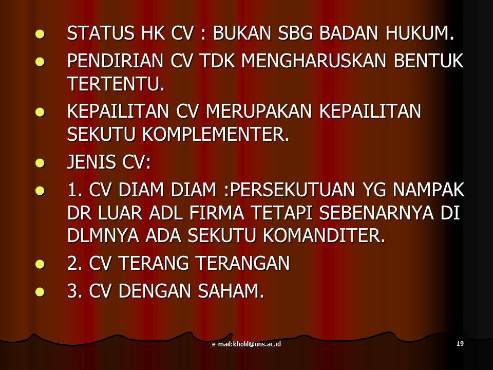 e-mail:kholil@uns.ac.id 19 STATUS HK CV : BUKAN SBG BADAN HUKUM. STATUS HK CV : BUKAN SBG BADAN HUKUM. PENDIRIAN CV TDK MENGHARUSKAN BENTUK TERTENTU.
