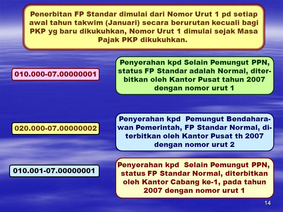 14 Penerbitan FP Standar dimulai dari Nomor Urut 1 pd setiap awal tahun takwim (Januari) secara berurutan kecuali bagi PKP yg baru dikukuhkan, Nomor Urut 1 dimulai sejak Masa Pajak PKP dikukuhkan.