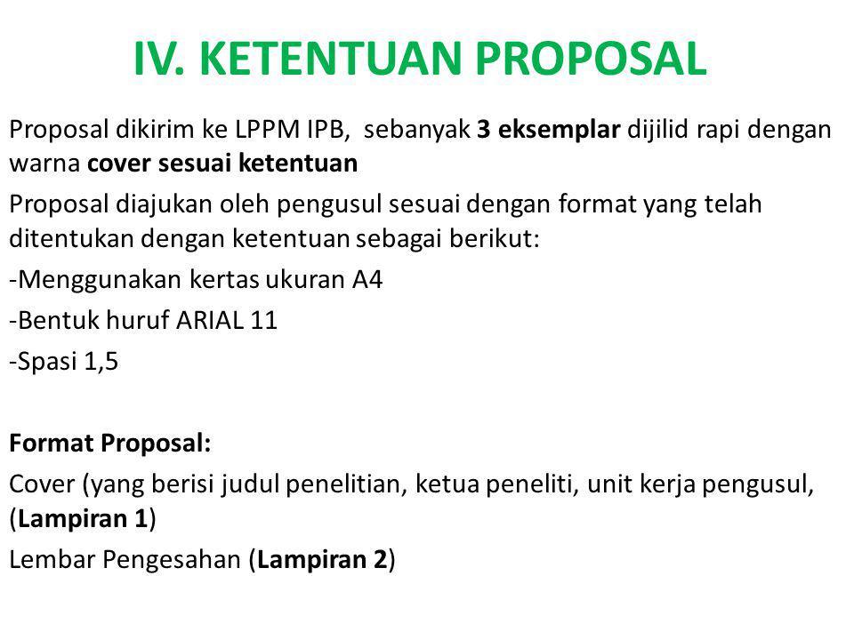 IV. KETENTUAN PROPOSAL Proposal dikirim ke LPPM IPB, sebanyak 3 eksemplar dijilid rapi dengan warna cover sesuai ketentuan Proposal diajukan oleh peng