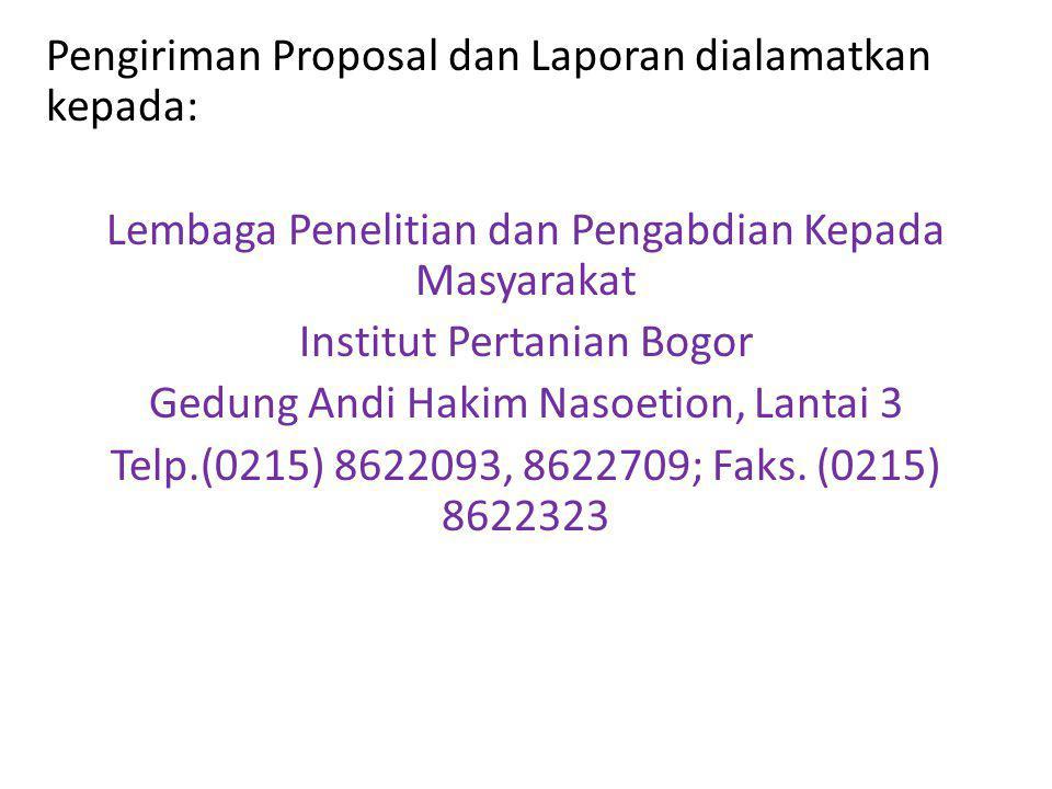 Pengiriman Proposal dan Laporan dialamatkan kepada: Lembaga Penelitian dan Pengabdian Kepada Masyarakat Institut Pertanian Bogor Gedung Andi Hakim Nas