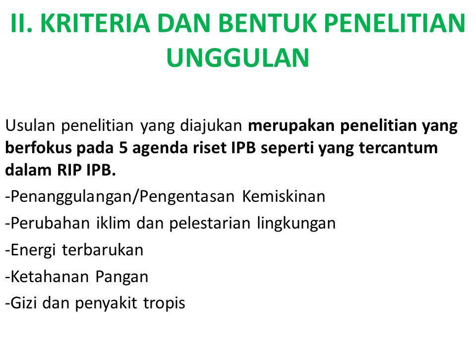 II. KRITERIA DAN BENTUK PENELITIAN UNGGULAN Usulan penelitian yang diajukan merupakan penelitian yang berfokus pada 5 agenda riset IPB seperti yang te