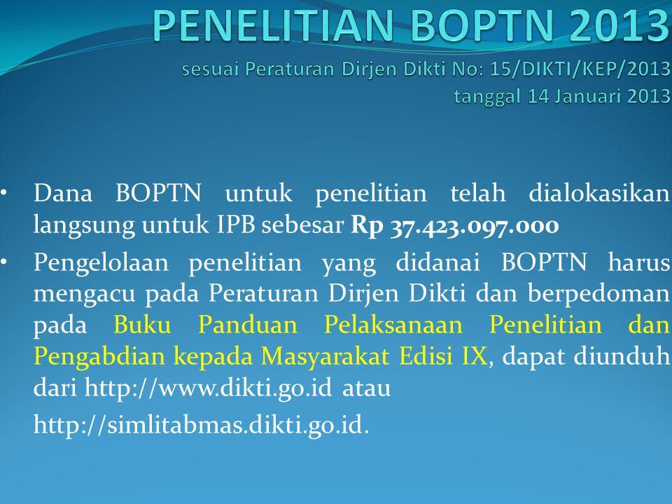Dana BOPTN untuk penelitian telah dialokasikan langsung untuk IPB sebesar Rp 37.423.097.000 Pengelolaan penelitian yang didanai BOPTN harus mengacu pa