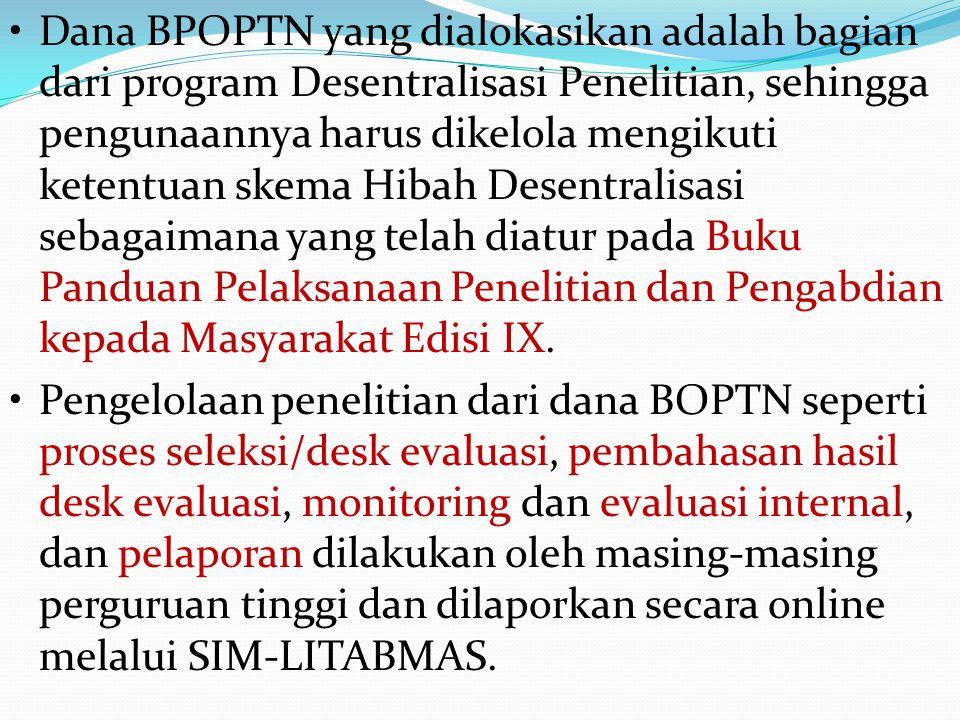 Dana BPOPTN yang dialokasikan adalah bagian dari program Desentralisasi Penelitian, sehingga pengunaannya harus dikelola mengikuti ketentuan skema Hib