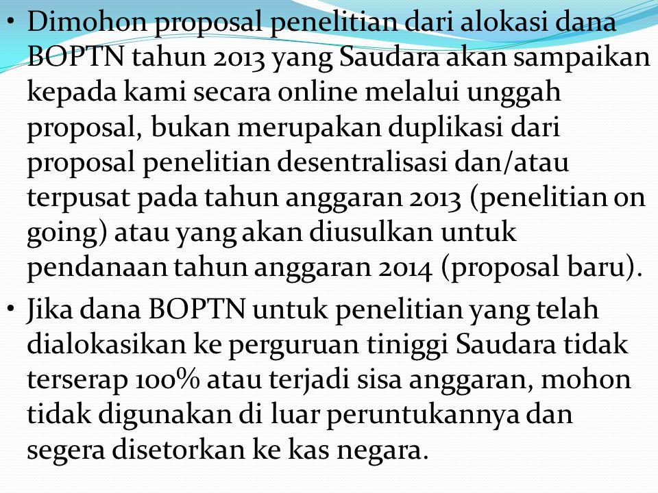 Dimohon proposal penelitian dari alokasi dana BOPTN tahun 2013 yang Saudara akan sampaikan kepada kami secara online melalui unggah proposal, bukan me