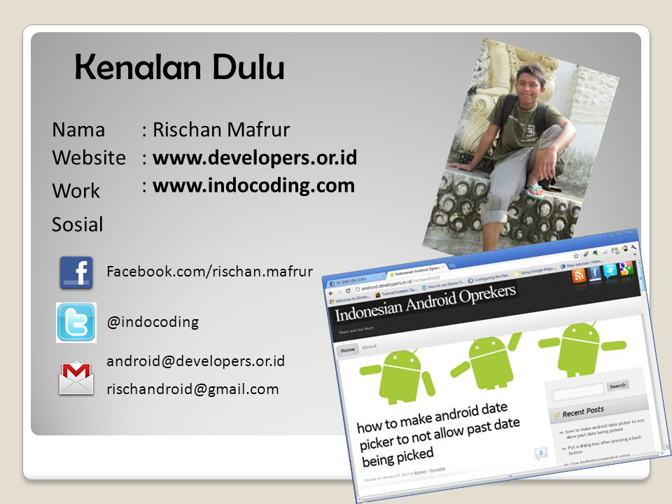 Kenalan Dulu : Rischan Mafrur : www.developers.or.id android@developers.or.id rischandroid@gmail.com @indocoding Facebook.com/rischan.mafrur Nama Website Work Sosial : www.indocoding.com