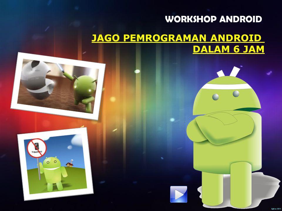 WORKSHOP ANDROID JAGO PEMROGRAMAN ANDROID DALAM 6 JAM