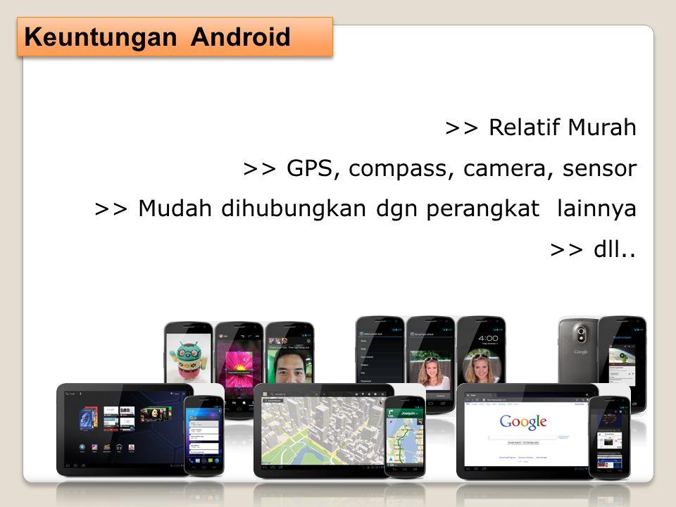 >> Relatif Murah >> GPS, compass, camera, sensor >> Mudah dihubungkan dgn perangkat lainnya >> dll..