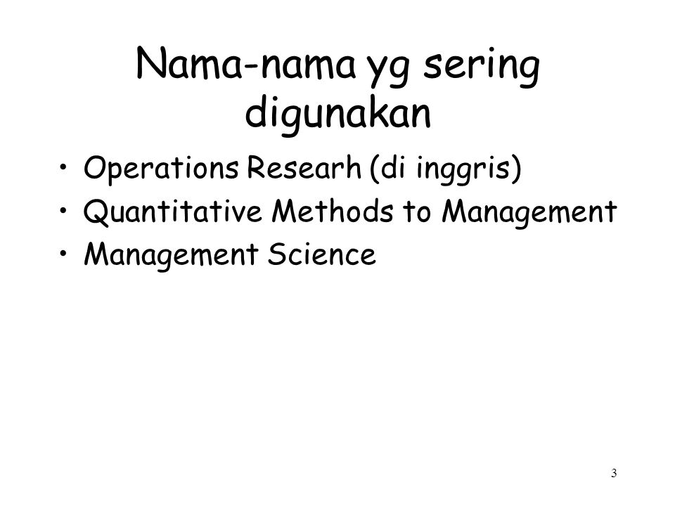 3 Nama-nama yg sering digunakan Operations Researh (di inggris) Quantitative Methods to Management Management Science