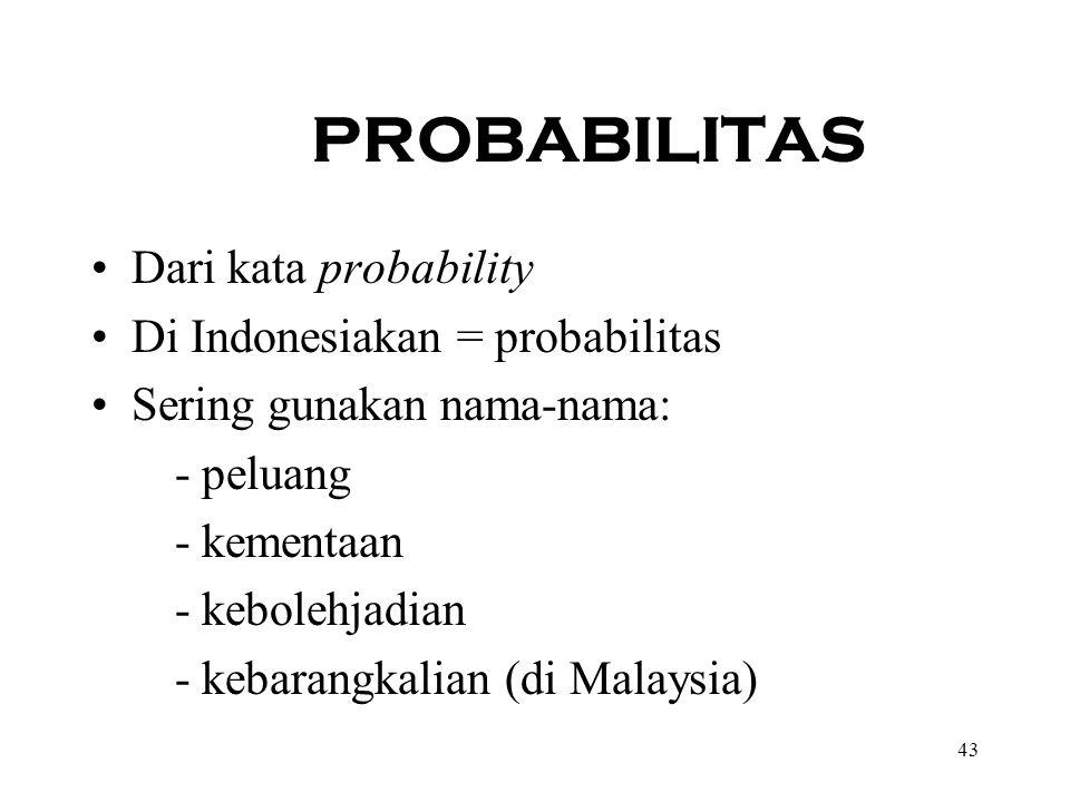 43 PROBABILITAS Dari kata probability Di Indonesiakan = probabilitas Sering gunakan nama-nama: - peluang - kementaan - kebolehjadian - kebarangkalian