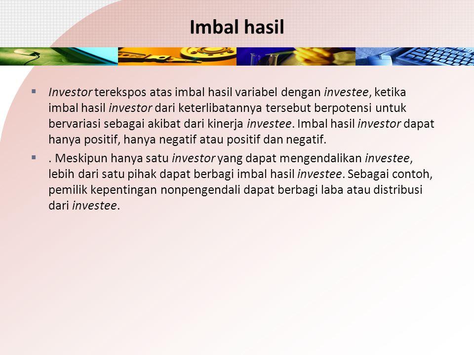 Imbal hasil  Investor terekspos atas imbal hasil variabel dengan investee, ketika imbal hasil investor dari keterlibatannya tersebut berpotensi untuk