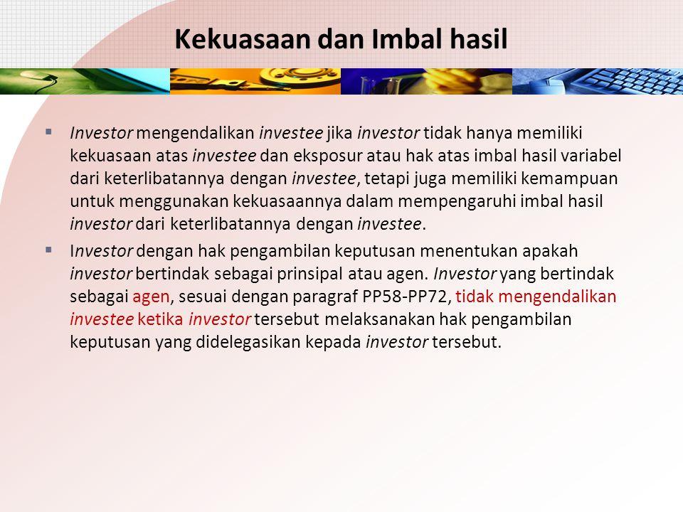 Kekuasaan dan Imbal hasil  Investor mengendalikan investee jika investor tidak hanya memiliki kekuasaan atas investee dan eksposur atau hak atas imba