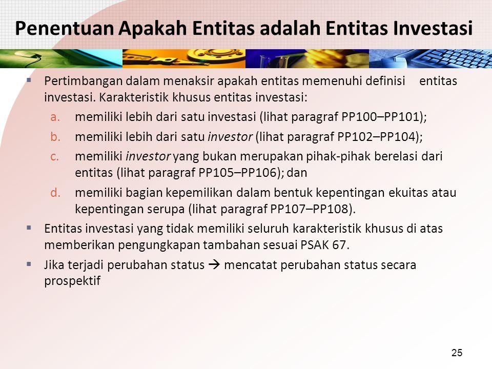 Penentuan Apakah Entitas adalah Entitas Investasi  Pertimbangan dalam menaksir apakah entitas memenuhi definisi entitas investasi. Karakteristik khus