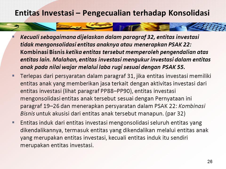 Entitas Investasi – Pengecualian terhadap Konsolidasi  Kecuali sebagaimana dijelaskan dalam paragraf 32, entitas investasi tidak mengonsolidasi entit