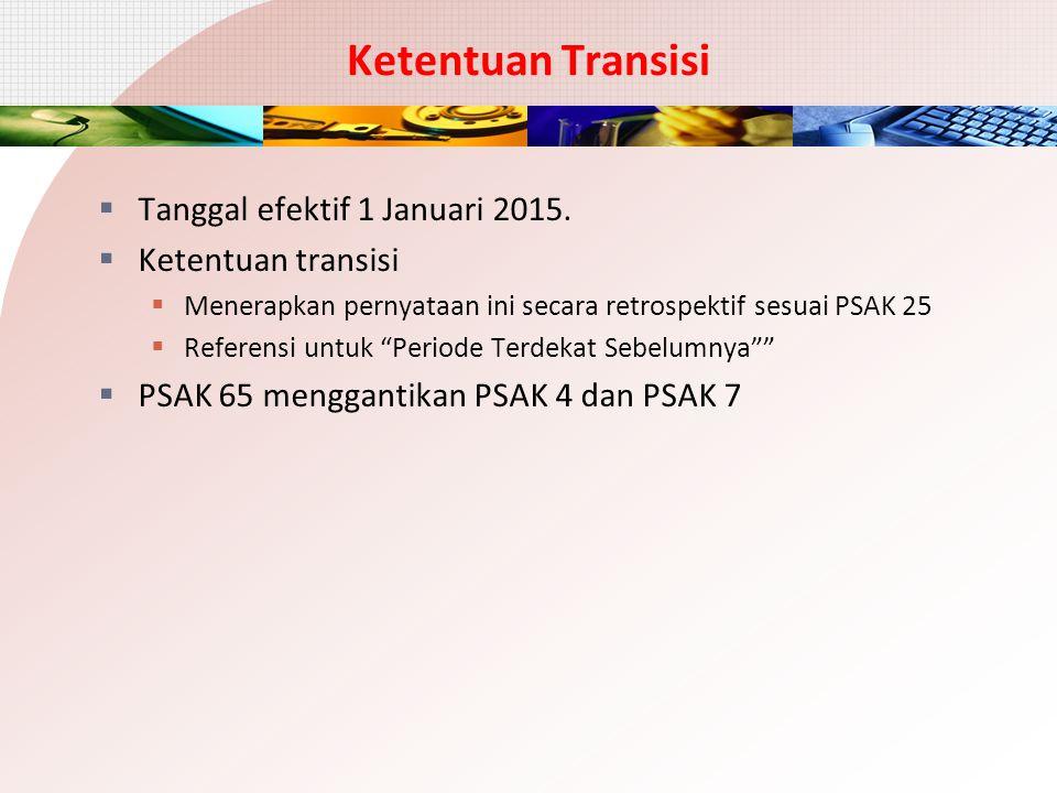 Ketentuan Transisi  Tanggal efektif 1 Januari 2015.  Ketentuan transisi  Menerapkan pernyataan ini secara retrospektif sesuai PSAK 25  Referensi u