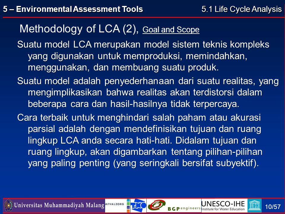 5 – Environmental Assessment Tools 10/57 Suatu model LCA merupakan model sistem teknis kompleks yang digunakan untuk memproduksi, memindahkan, menggun