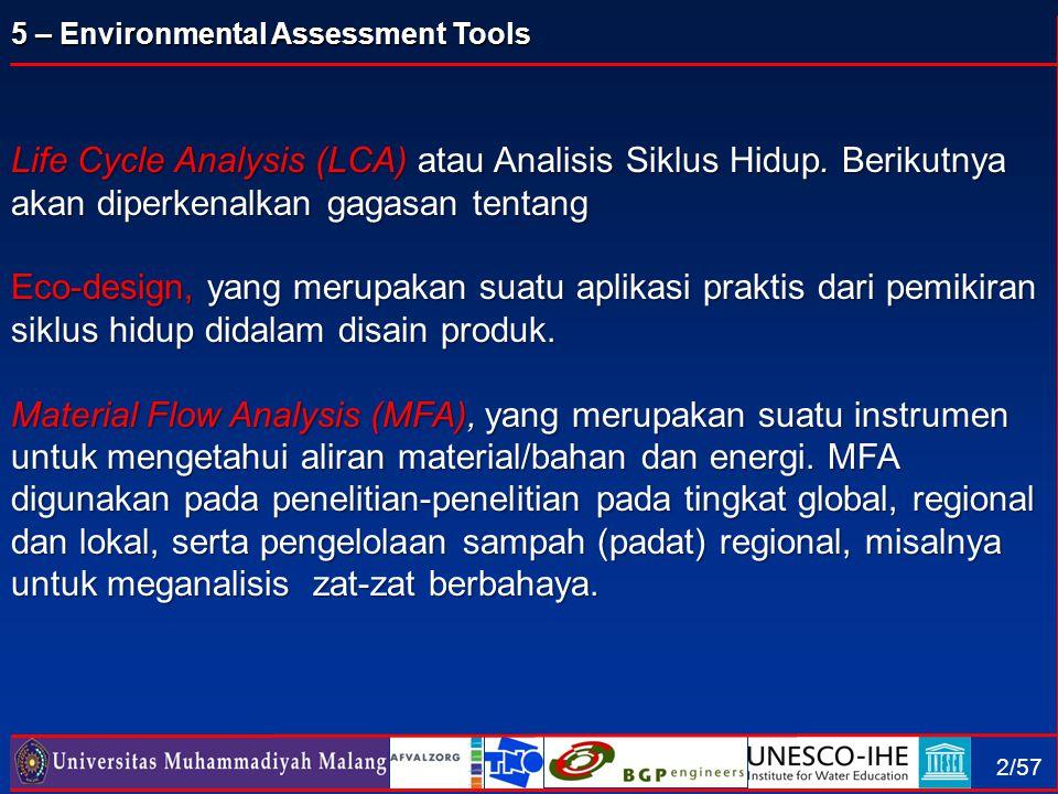 5 – Environmental Assessment Tools 2/57 Life Cycle Analysis (LCA) atau Analisis Siklus Hidup. Berikutnya akan diperkenalkan gagasan tentang Eco-design