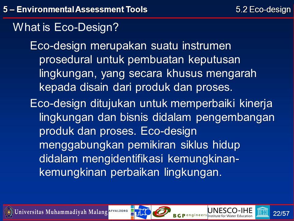 5 – Environmental Assessment Tools 22/57 Eco-design merupakan suatu instrumen prosedural untuk pembuatan keputusan lingkungan, yang secara khusus meng