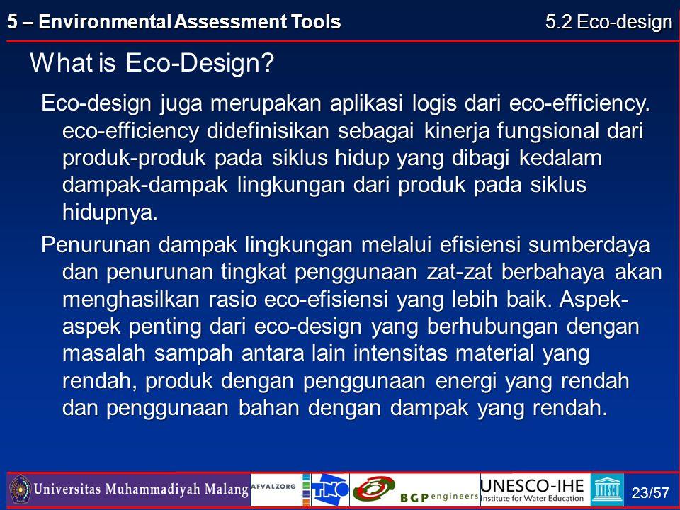 5 – Environmental Assessment Tools 23/57 Eco-design juga merupakan aplikasi logis dari eco-efficiency. eco-efficiency didefinisikan sebagai kinerja fu