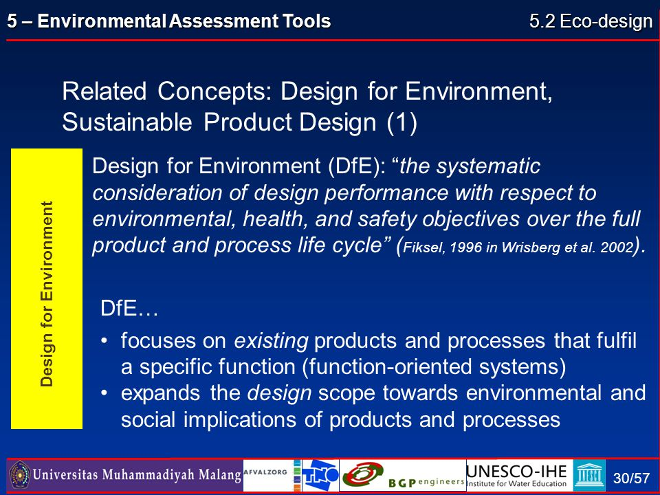 "5 – Environmental Assessment Tools 30/57 Design for Environment (DfE): ""the systematic consideration of design performance with respect to environment"