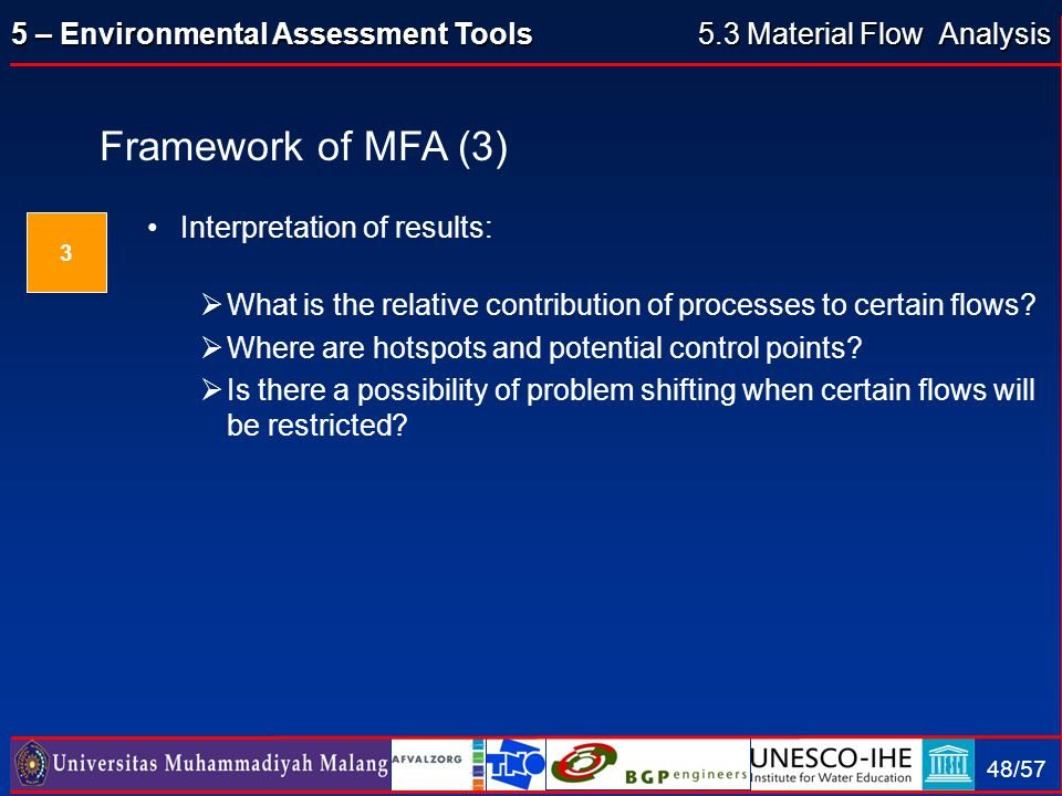 5 – Environmental Assessment Tools 48/57 Framework of MFA (3) Interpretation of results:  What is the relative contribution of processes to certain f