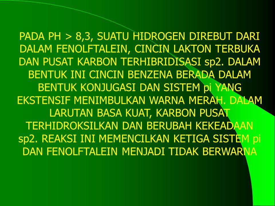 PADA PH > 8,3, SUATU HIDROGEN DIREBUT DARI DALAM FENOLFTALEIN, CINCIN LAKTON TERBUKA DAN PUSAT KARBON TERHIBRIDISASI sp2.