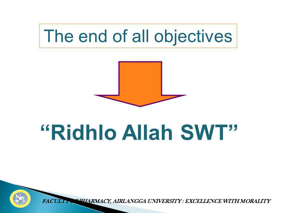 "The end of all objectives ""Ridhlo Allah SWT"" FACULTY OF PHARMACY, AIRLANGGA UNIVERSITY : EXCELLENCE WITH MORALITY"