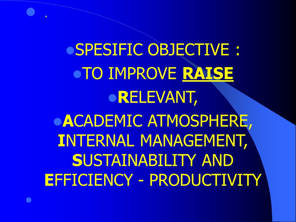 PRIME OBJECTIVE OF PROJECT QUE : TO STRENGTH AND IMPROVE SELECTED UNDERGRADUATE STUDY PROGRAMS IN ORDER TO PRODUCE GRADUATES WITH THE ABILITY TO COMPETE IN DAN BEYOND THE NATIONAL MARKET.