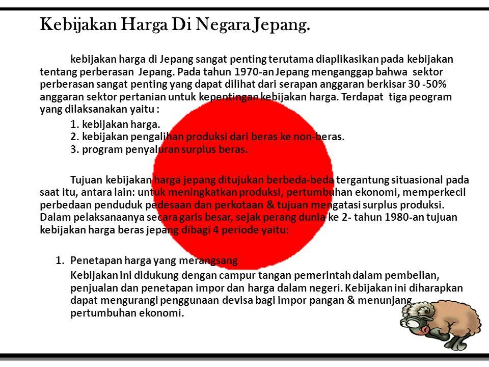 Kebijakan Harga Di Negara Jepang. kebijakan harga di Jepang sangat penting terutama diaplikasikan pada kebijakan tentang perberasan Jepang. Pada tahun