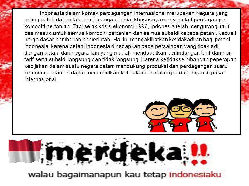 Indonesia dalam kontek perdagangan internasional merupakan Negara yang paling patuh dalam tata perdagangan dunia, khususnya menyangkut perdagangan kom