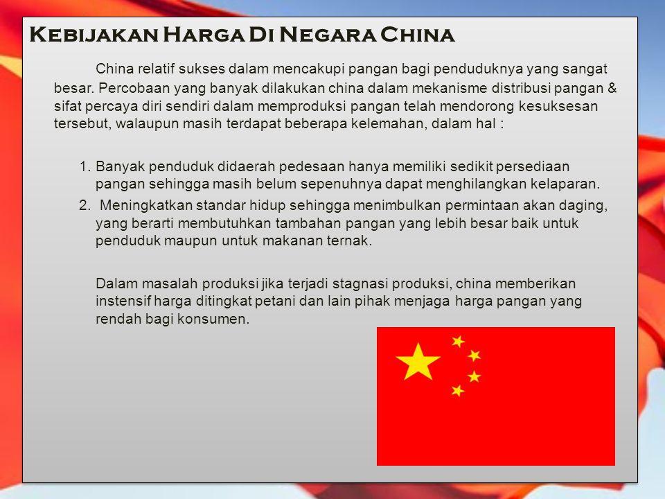 Kebijakan Harga Di Negara China China relatif sukses dalam mencakupi pangan bagi penduduknya yang sangat besar. Percobaan yang banyak dilakukan china