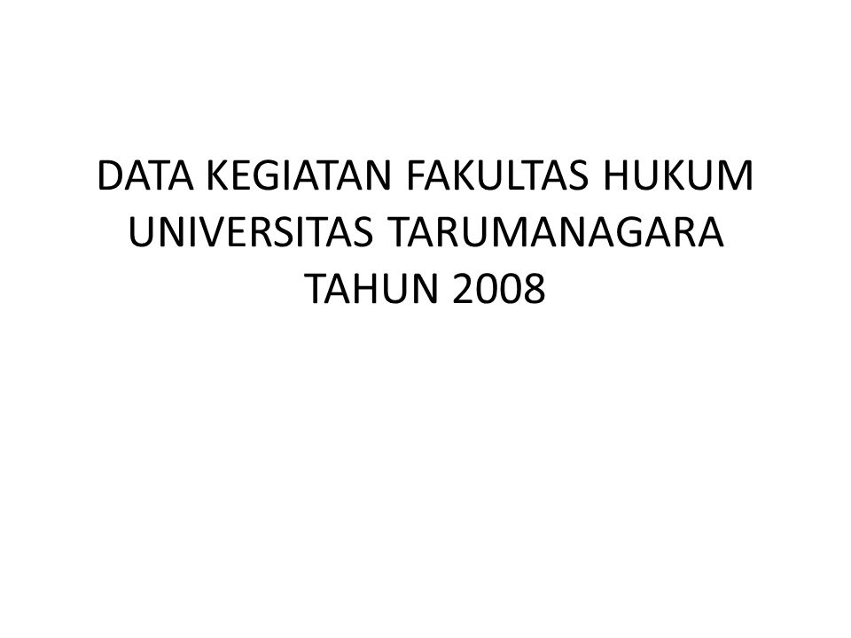DATA KEGIATAN FAKULTAS HUKUM UNIVERSITAS TARUMANAGARA TAHUN 2008