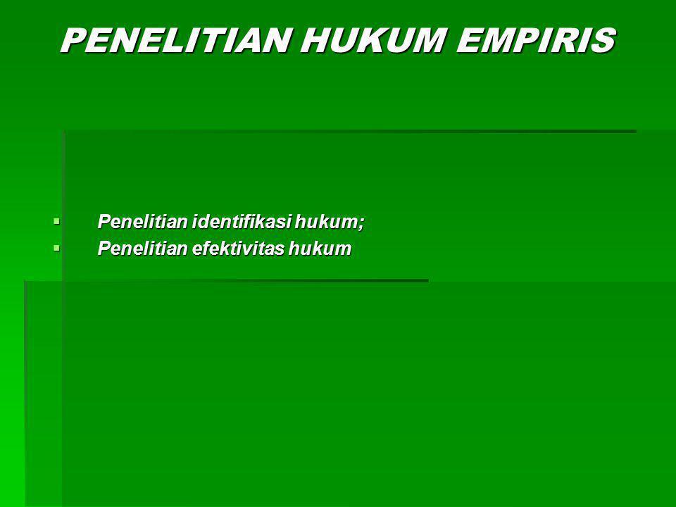 PENELITIAN HUKUM EMPIRIS  Penelitian identifikasi hukum;  Penelitian efektivitas hukum