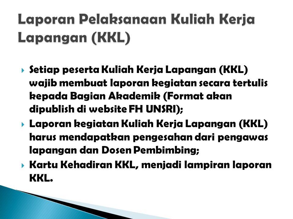  Setiap peserta Kuliah Kerja Lapangan (KKL) wajib membuat laporan kegiatan secara tertulis kepada Bagian Akademik (Format akan dipublish di website F