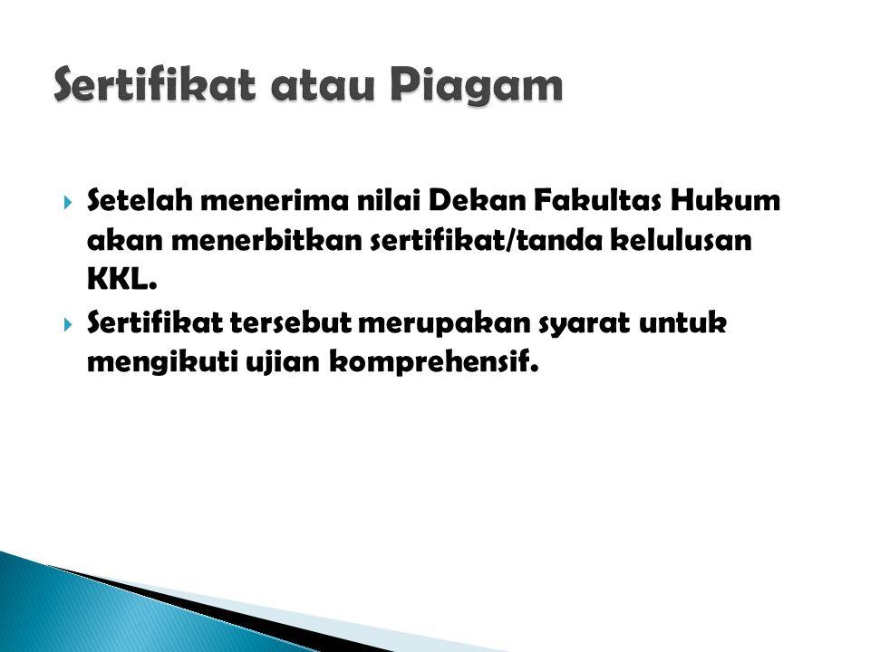  Setelah menerima nilai Dekan Fakultas Hukum akan menerbitkan sertifikat/tanda kelulusan KKL.  Sertifikat tersebut merupakan syarat untuk mengikuti
