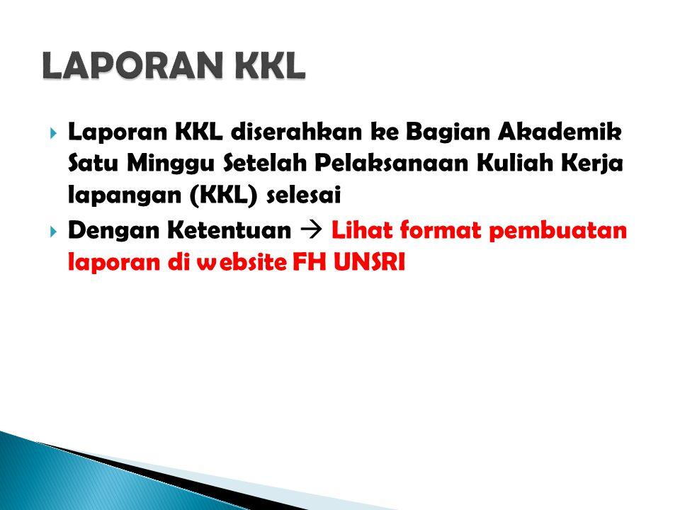  Laporan KKL diserahkan ke Bagian Akademik Satu Minggu Setelah Pelaksanaan Kuliah Kerja lapangan (KKL) selesai  Dengan Ketentuan  Lihat format pemb