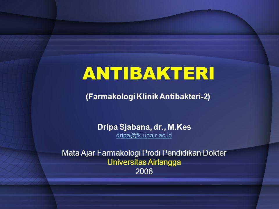 ANTIBAKTERI Dripa Sjabana, dr., M.Kes dripa@fk.unair.ac.id Mata Ajar Farmakologi Prodi Pendidikan Dokter Universitas Airlangga 2006 (Farmakologi Klini