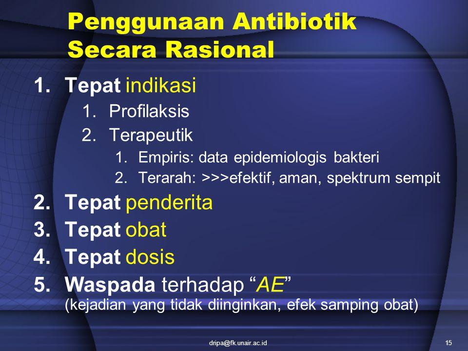 dripa@fk.unair.ac.id15 Penggunaan Antibiotik Secara Rasional 1.Tepat indikasi 1.Profilaksis 2.Terapeutik 1.Empiris: data epidemiologis bakteri 2.Terar