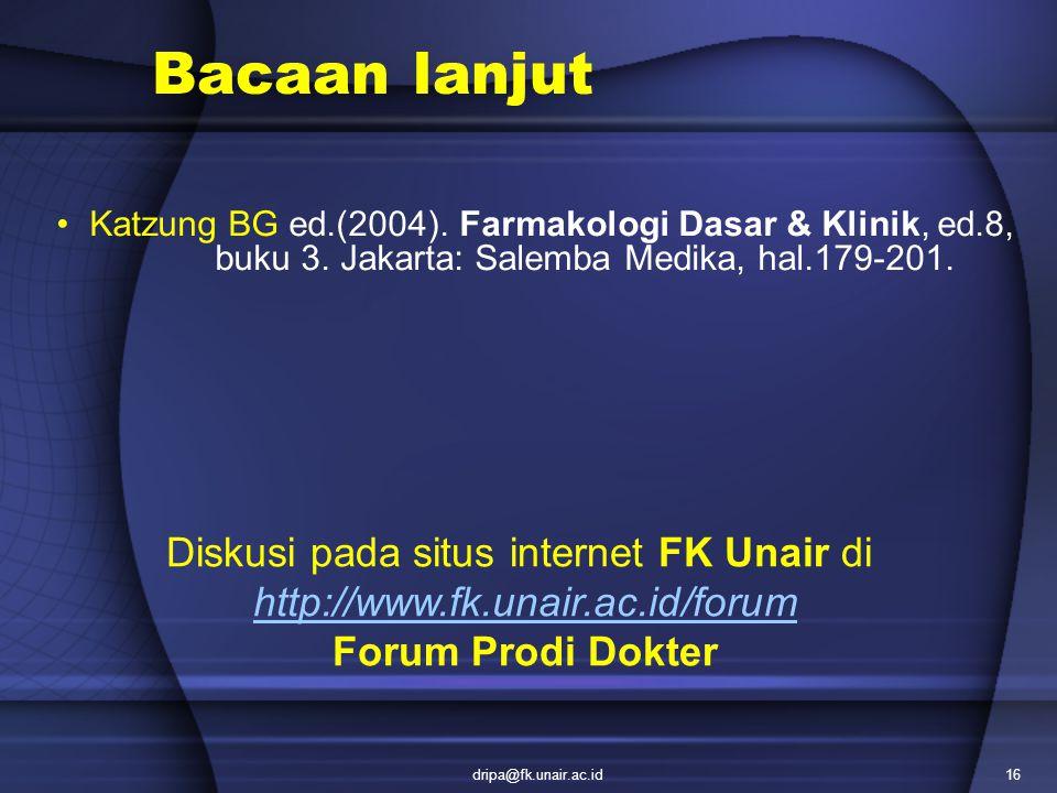 dripa@fk.unair.ac.id16 Bacaan lanjut Katzung BG ed.(2004). Farmakologi Dasar & Klinik, ed.8, buku 3. Jakarta: Salemba Medika, hal.179-201. Diskusi pad
