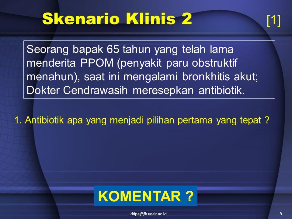 dripa@fk.unair.ac.id9 Skenario Klinis 2 [1] Seorang bapak 65 tahun yang telah lama menderita PPOM (penyakit paru obstruktif menahun), saat ini mengala