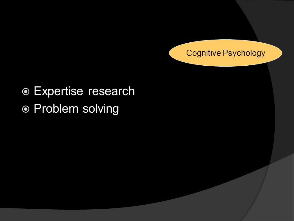 Reasons for Changes  Expertise research  Problem solving Cognitive Psychology