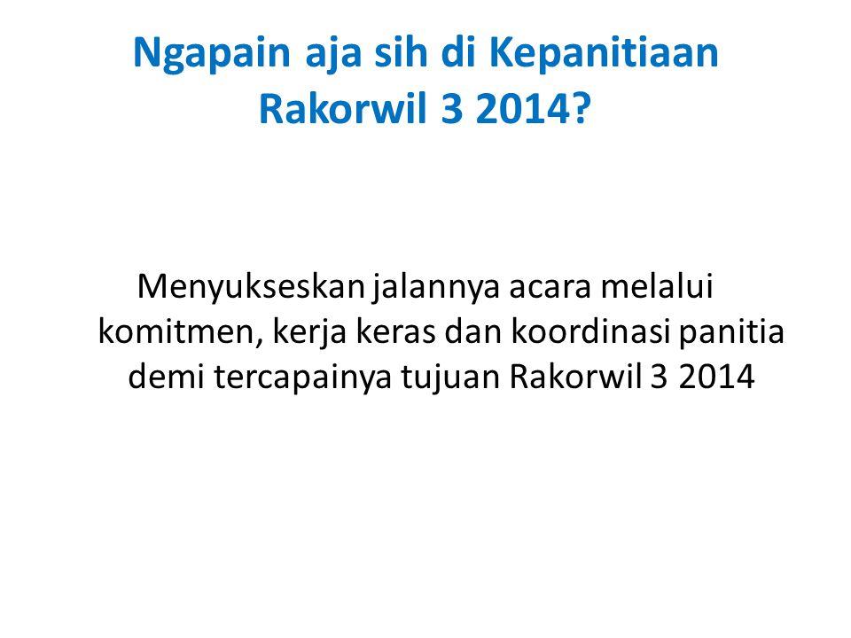 Ngapain aja sih di Kepanitiaan Rakorwil 3 2014? Menyukseskan jalannya acara melalui komitmen, kerja keras dan koordinasi panitia demi tercapainya tuju